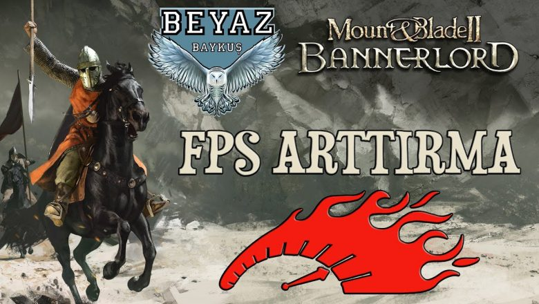 Mount & Blade 2: Bannerlord Fps Arttırma Yöntemleri